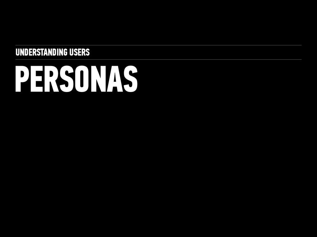 UNDERSTANDING USERS PERSONAS