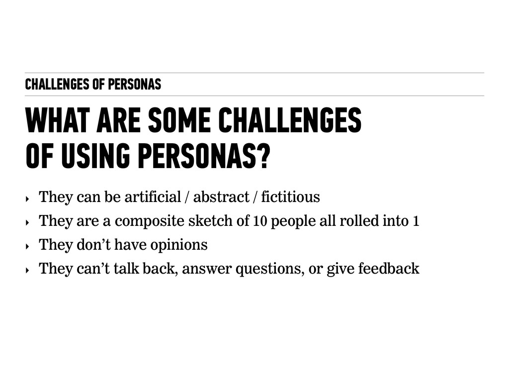 CHALLENGES OF PERSONAS WHAT ARE SOME CHALLENGES...