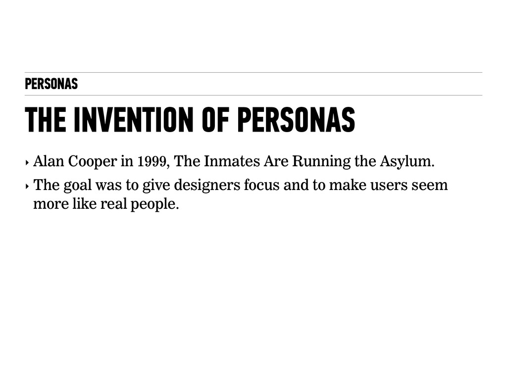 PERSONAS THE INVENTION OF PERSONAS ‣ Alan Coope...