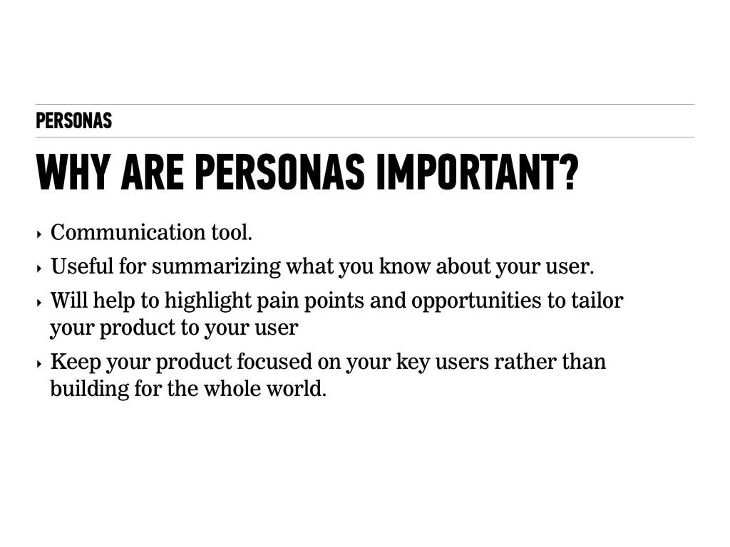 PERSONAS ‣ Communication tool. ‣ Useful for sum...