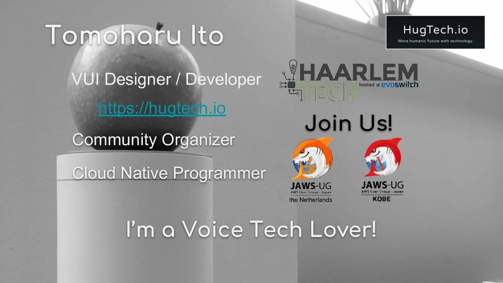 Tomoharu Ito https://hugtech.io VUI Designer / ...