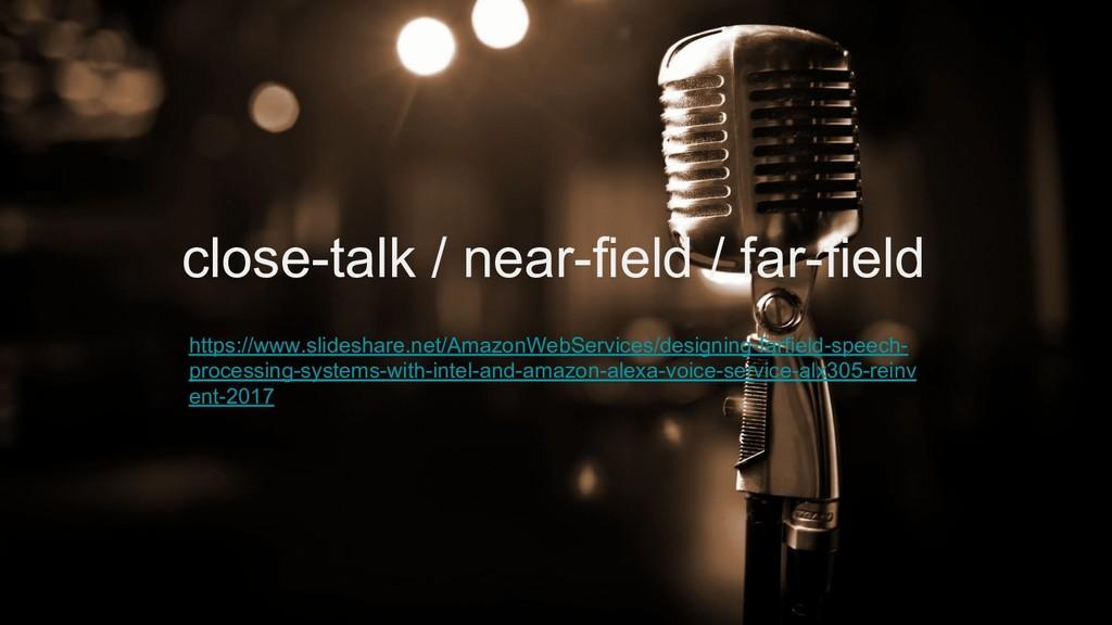 close-talk / near-field / far-field https://www...