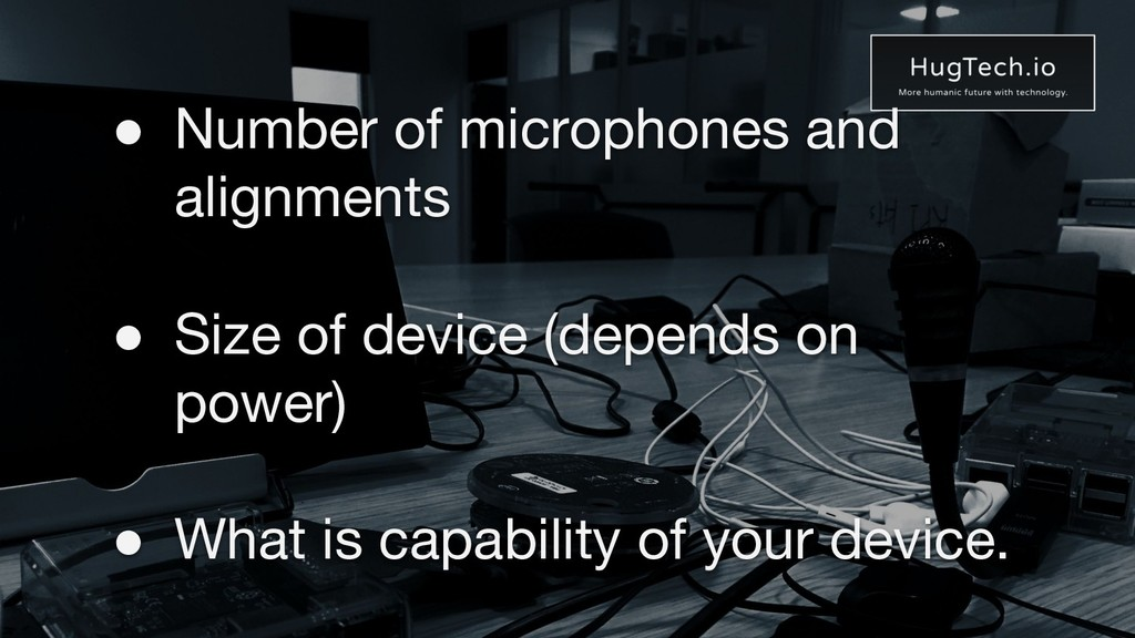 ● Number of microphones and alignments ● Size o...
