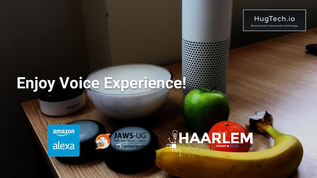 Enjoy Voice Experience!