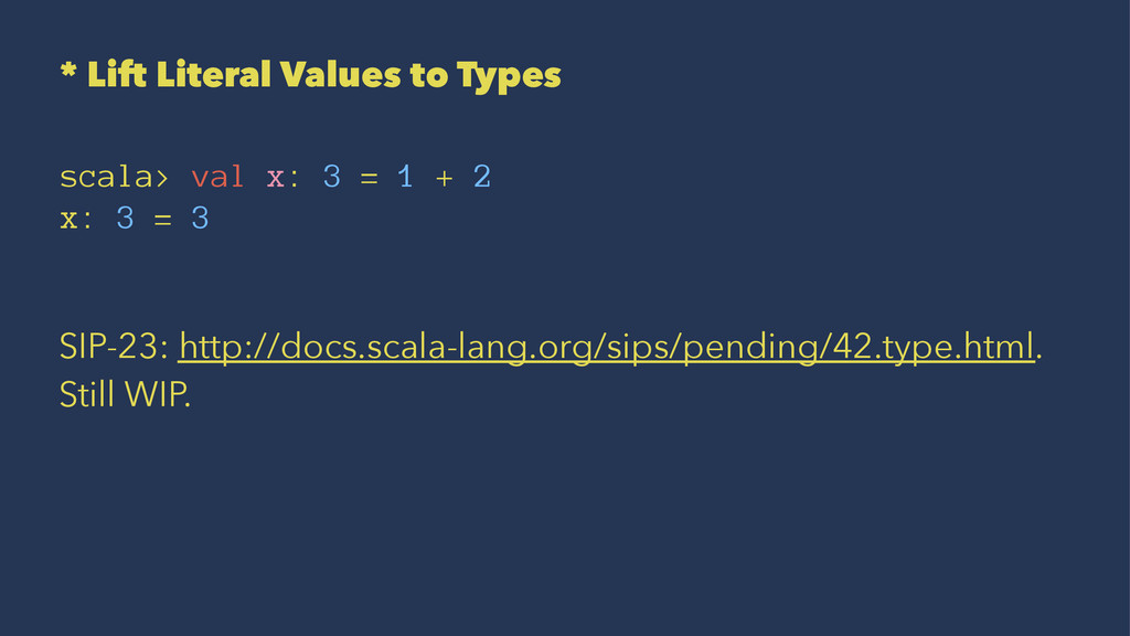 * Lift Literal Values to Types scala> val x: 3 ...