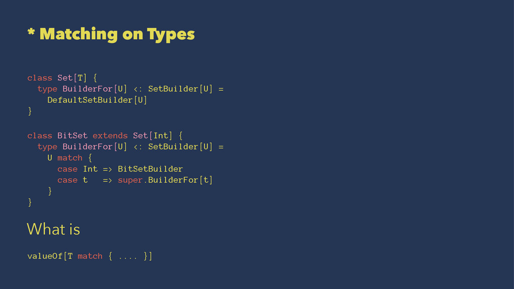 * Matching on Types class Set[T] { type Builder...