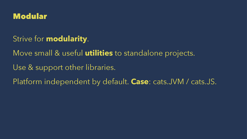 Modular Strive for modularity. Move small & use...