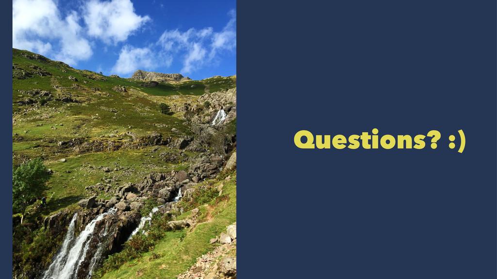 Questions? :)
