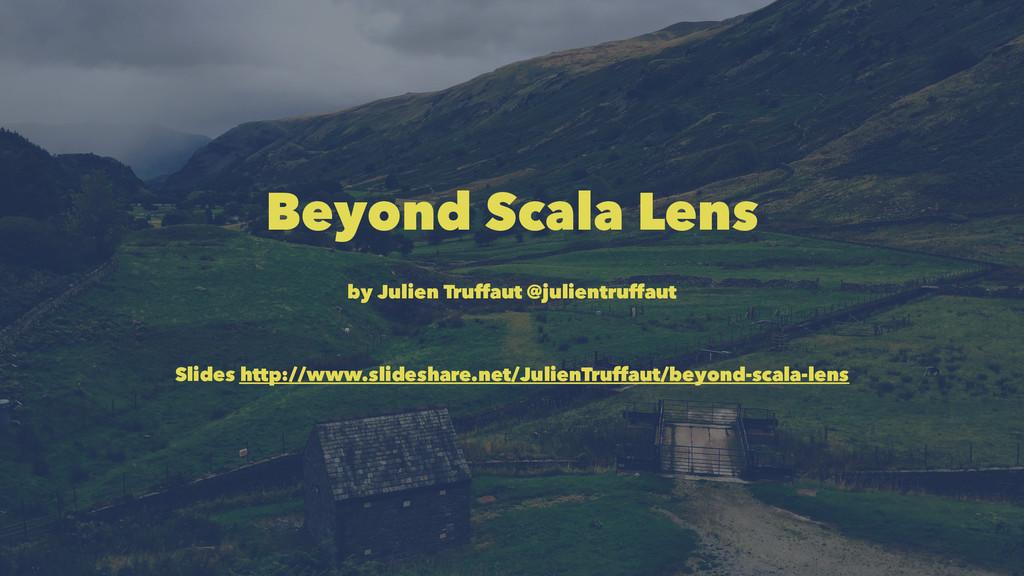 Beyond Scala Lens by Julien Truffaut @julientru...