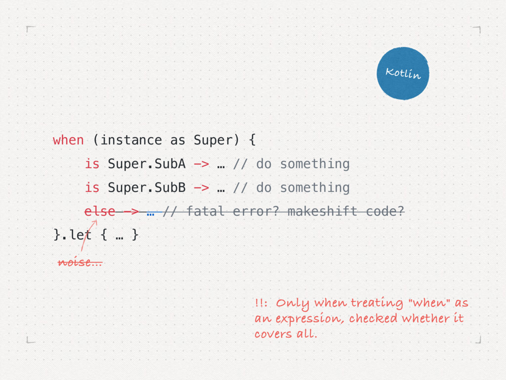 when (instance as Super) { is Super.SubA -> … /...