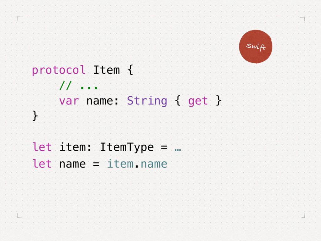 Swift protocol Item { // ... var name: String {...