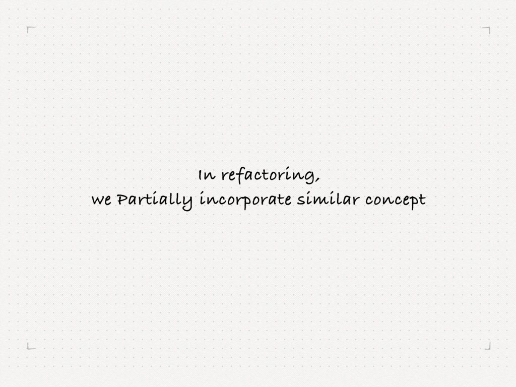 In refactoring, we Partially incorporate simil...