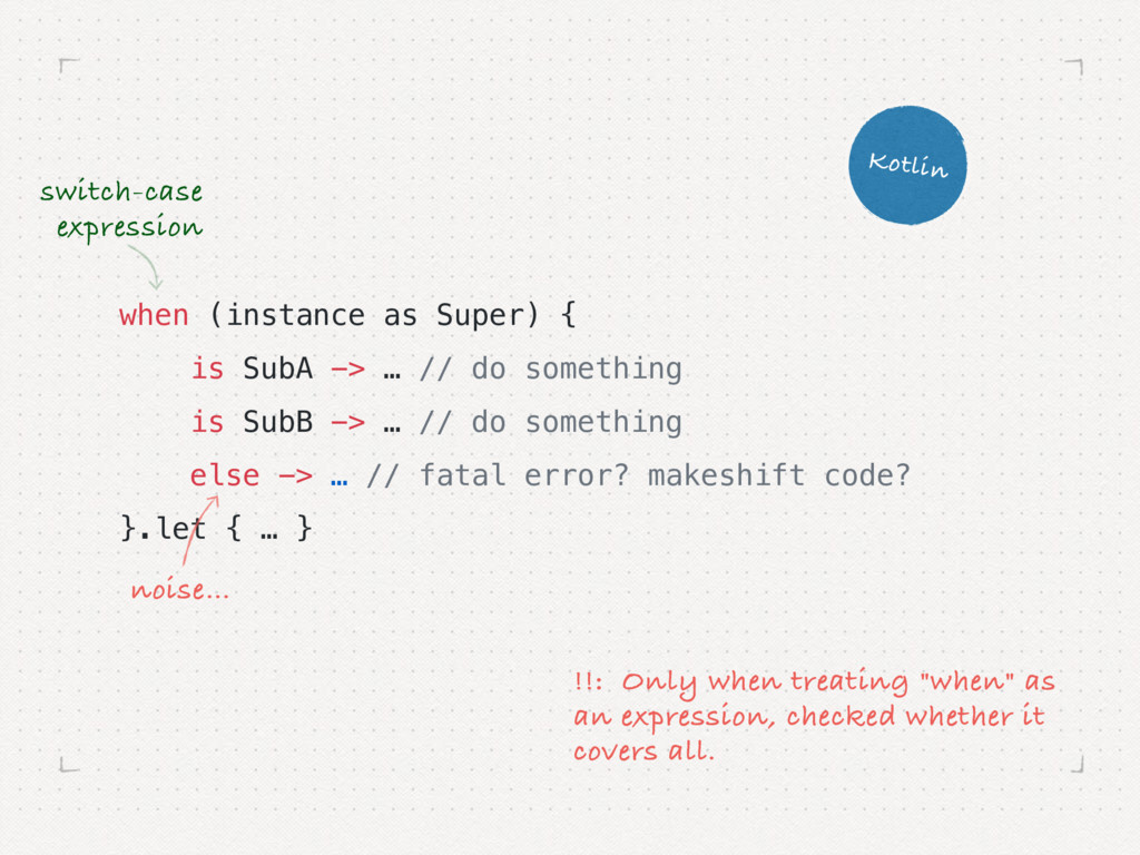 when (instance as Super) { is SubA -> … // do s...