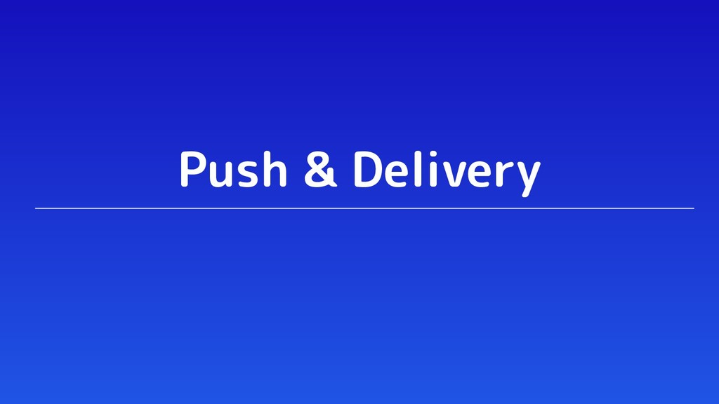 Push & Delivery