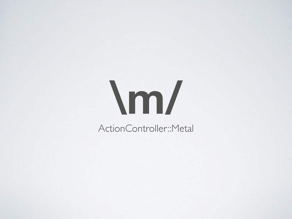 \m/ ActionController::Metal