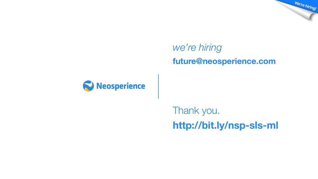 Thank you. http://bit.ly/nsp-sls-ml we're hirin...