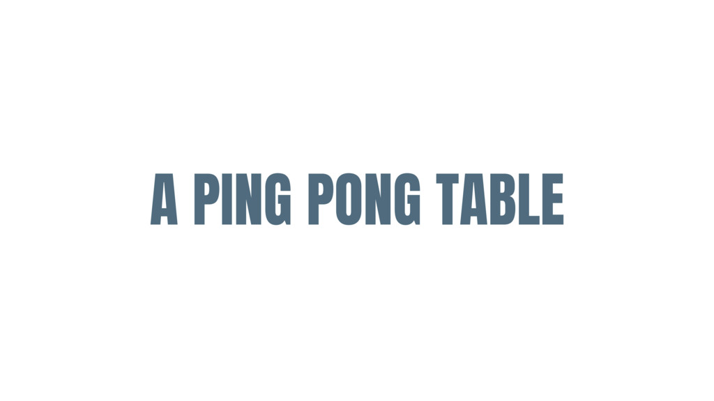 A PING PONG TABLE