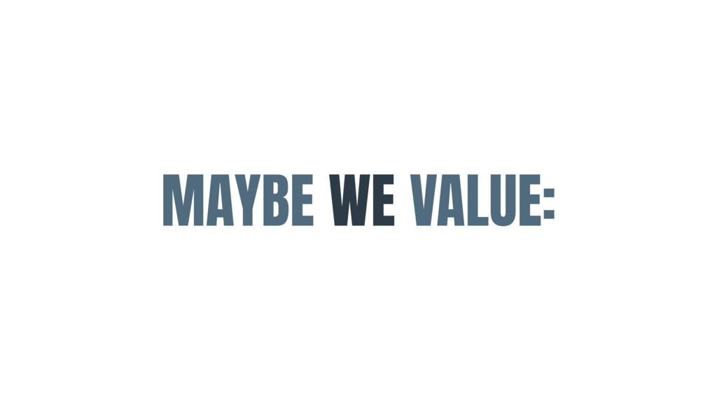 MAYBE WE VALUE: