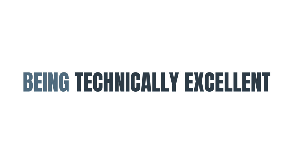 BEING TECHNICALLY EXCELLENT
