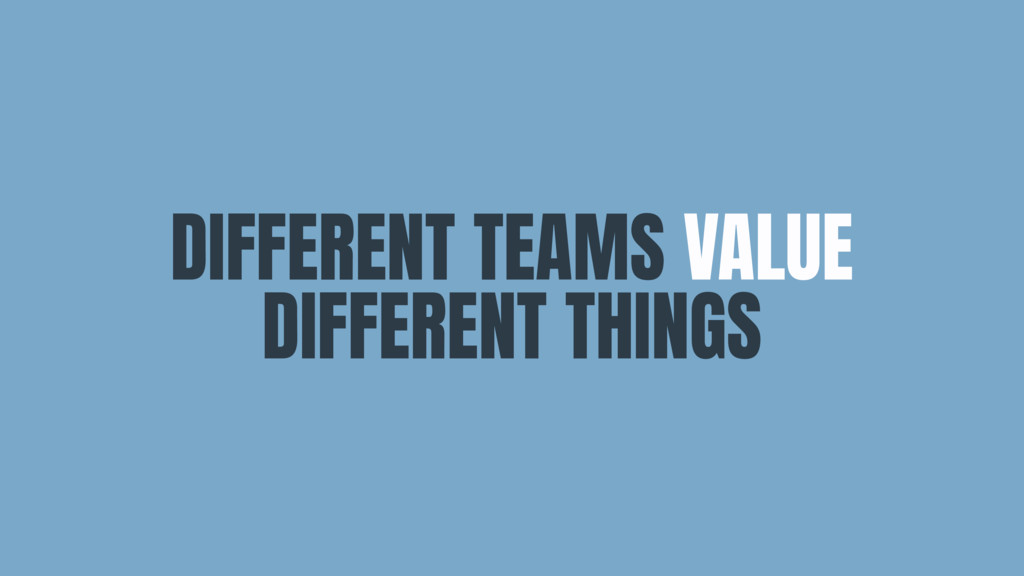 DIFFERENT TEAMS VALUE DIFFERENT THINGS