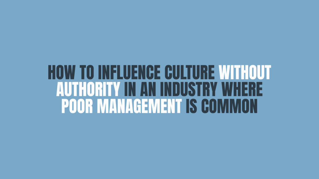 HOW TO INFLUENCE CULTURE WITHOUT AUTHORITY IN A...