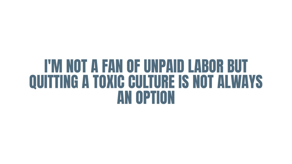 I'M NOT A FAN OF UNPAID LABOR BUT QUITTING A TO...