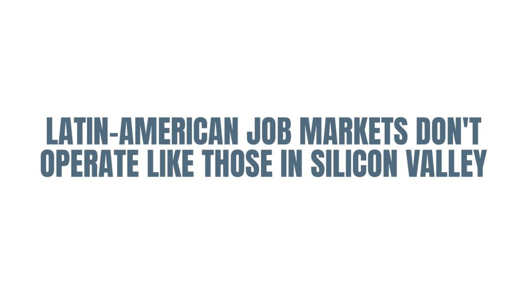 LATIN-AMERICAN JOB MARKETS DON'T OPERATE LIKE T...