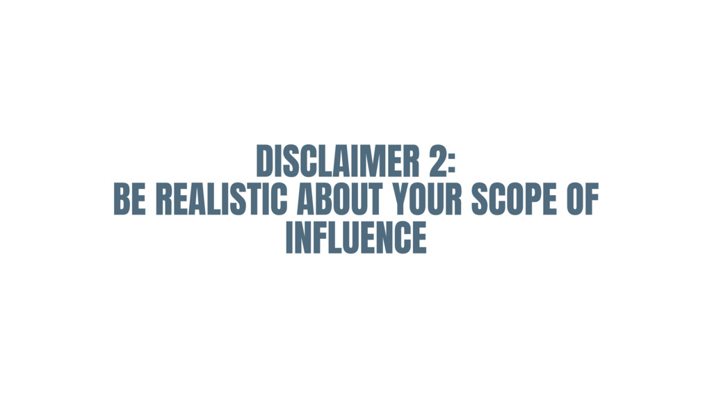 DISCLAIMER 2:   BE REALISTIC ABOUT YOUR SCOPE O...