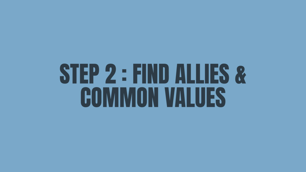 STEP 2 : FIND ALLIES & COMMON VALUES