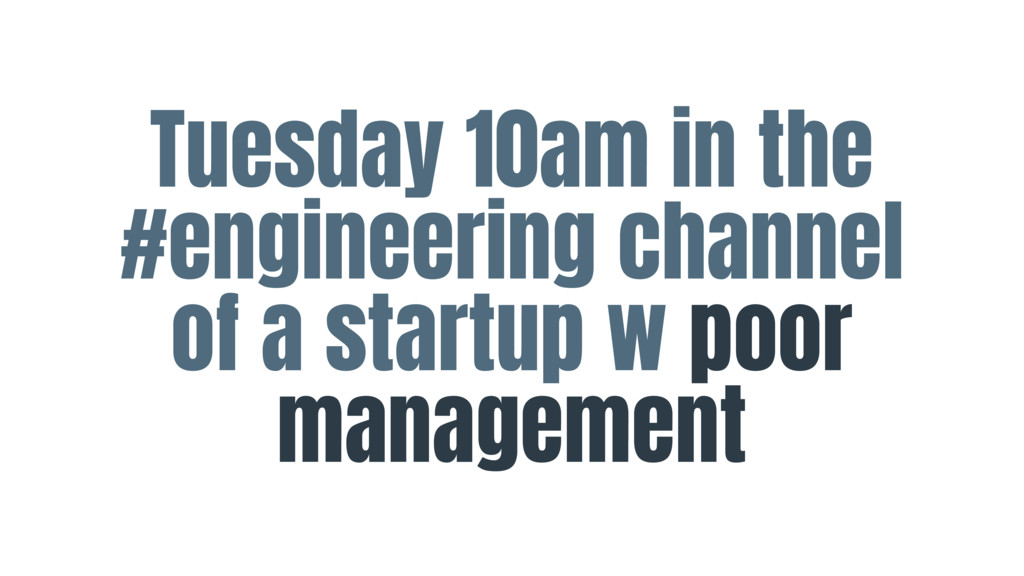 Tuesday 10am in the #engineering channel of a s...