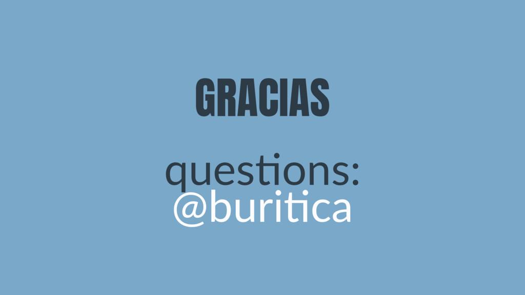 GRACIAS ques&ons: @buri&ca