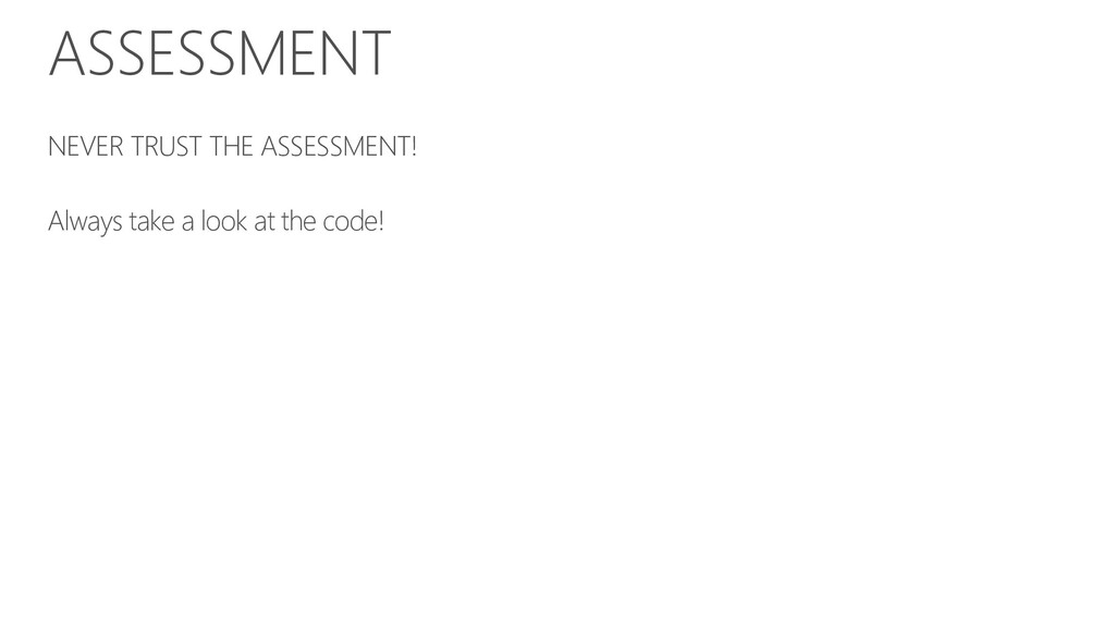 ASSESSMENT NEVER TRUST THE ASSESSMENT! Always t...