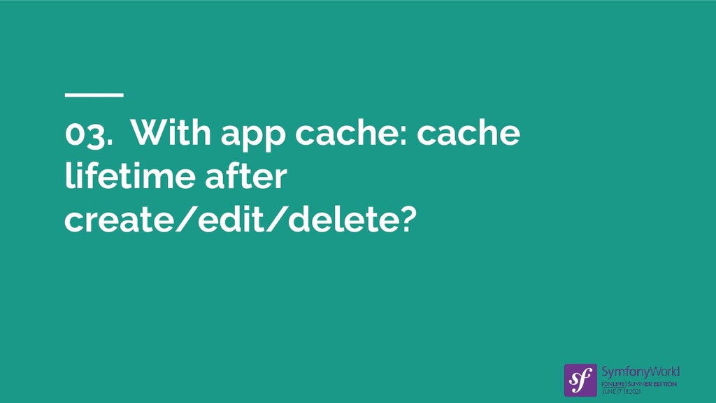 03. With app cache: cache lifetime after create...