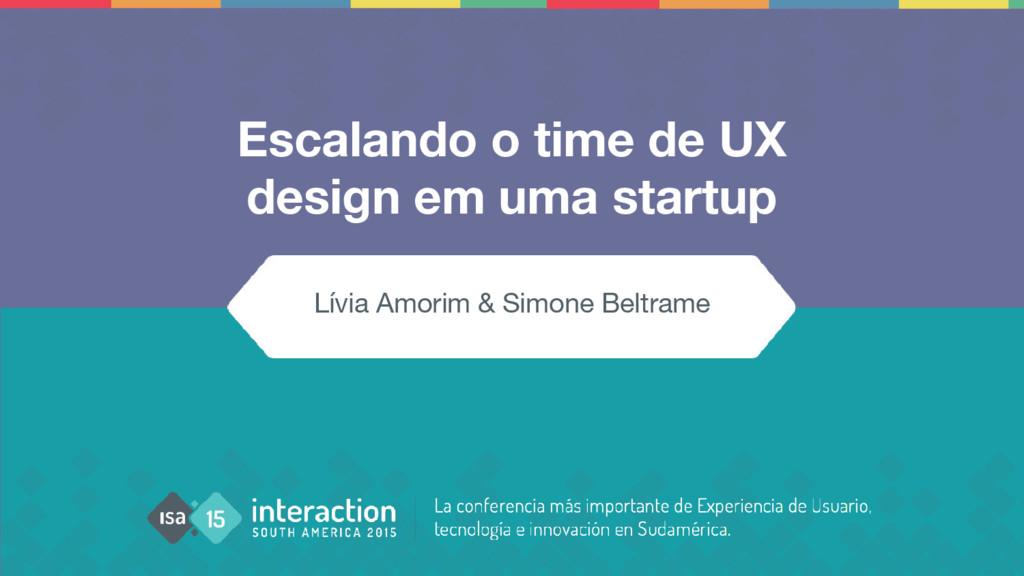 Escalando o time de UX design em uma startup Lí...