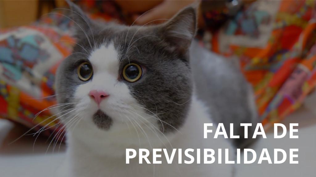 FALTA DE PREVISIBILIDADE