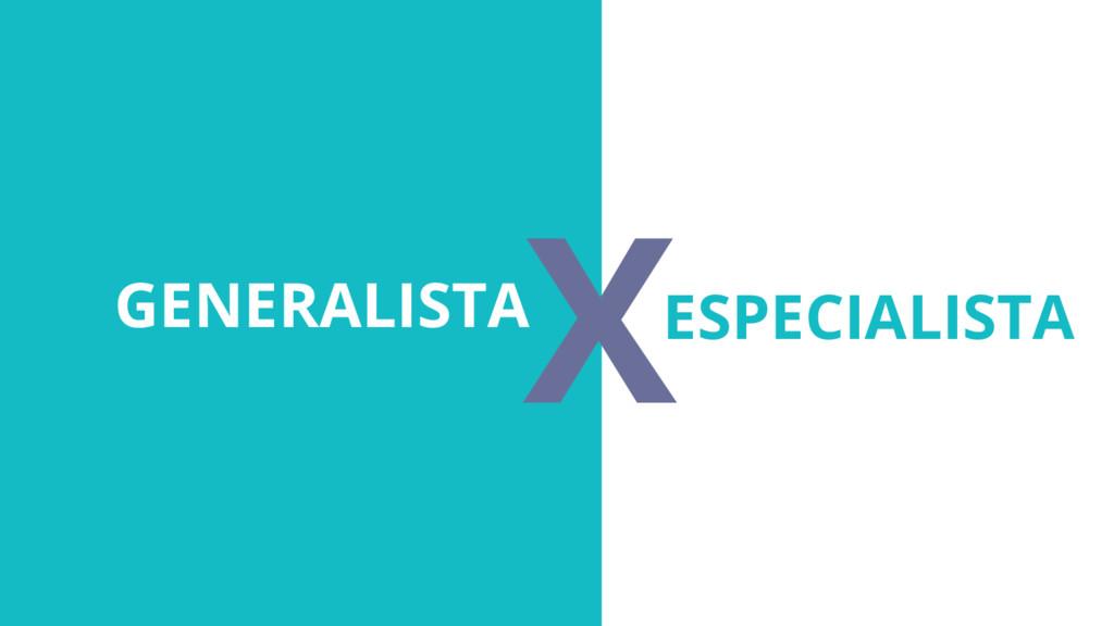 GENERALISTA ESPECIALISTA X