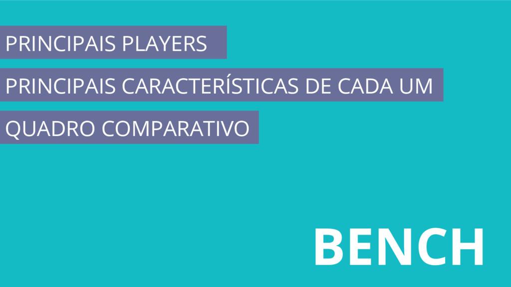 BENCH PRINCIPAIS PLAYERS PRINCIPAIS CARACTERÍST...