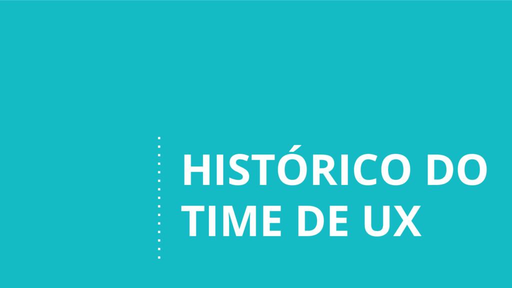 HISTÓRICO DO TIME DE UX