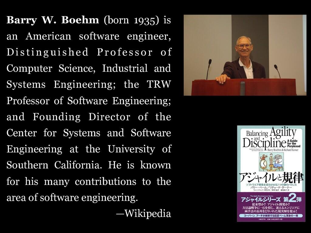 Barry W. Boehm (born 1935) is an American softw...
