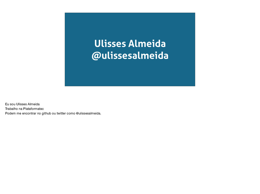 Ulisses Almeida @ulissesalmeida Eu sou Ulisses ...