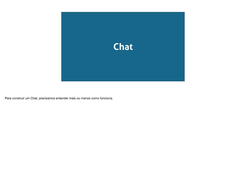Chat Para construir um Chat, precisamos entende...