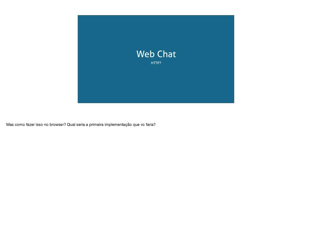 Web Chat HTTP? Mas como fazer isso no browser? ...