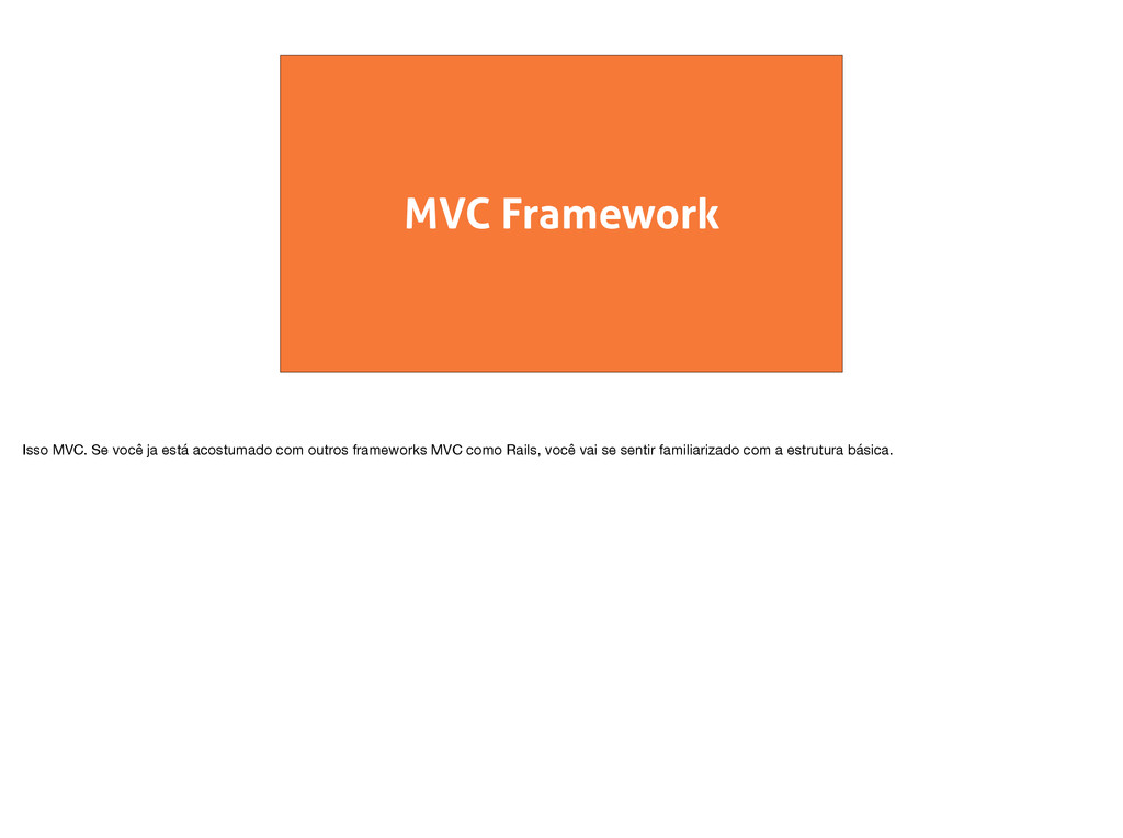 MVC Framework Isso MVC. Se você ja está acostum...