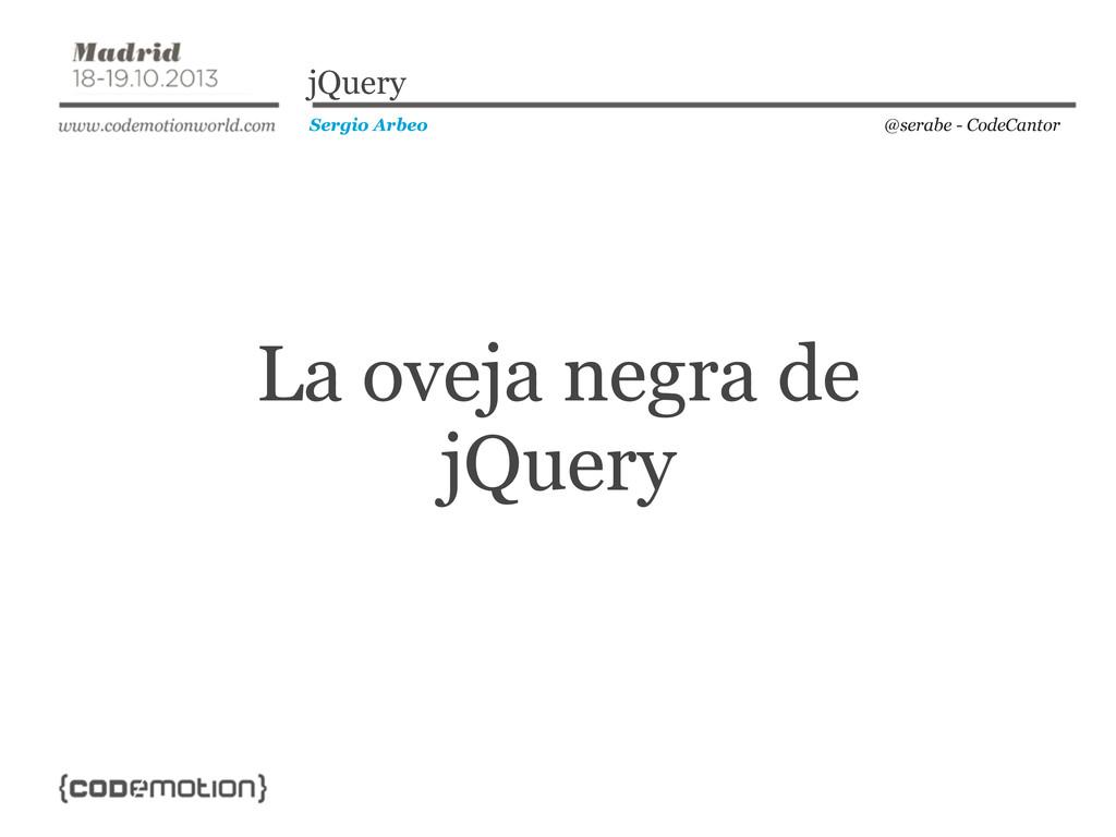 La oveja negra de jQuery @serabe - CodeCantor S...