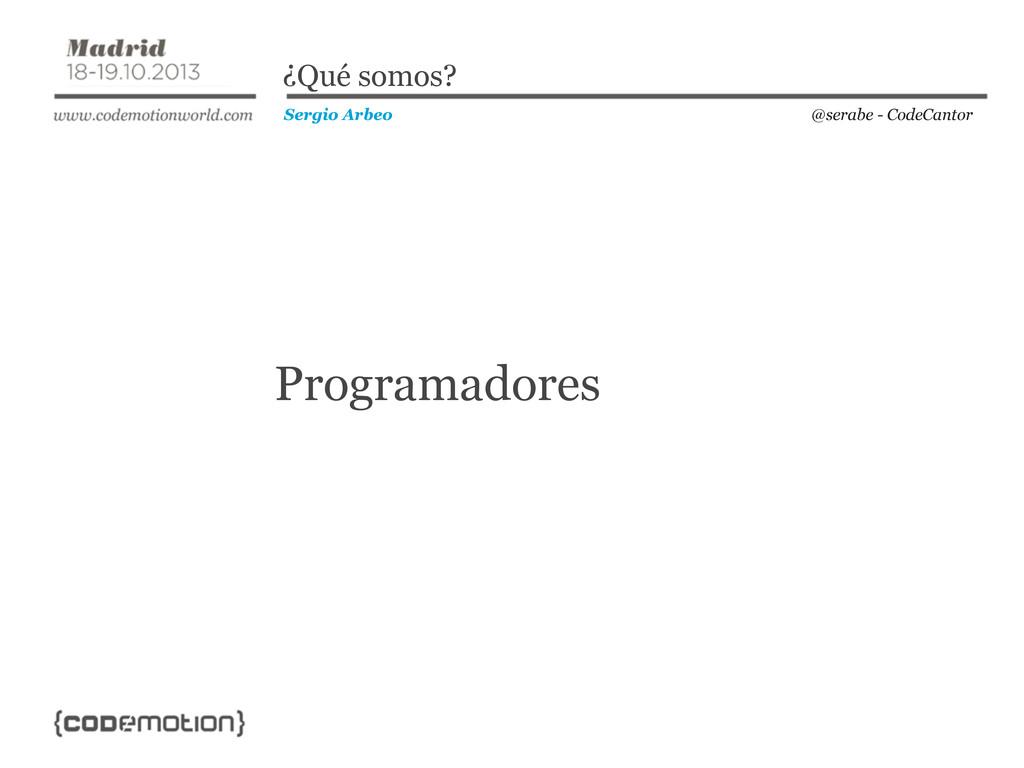 Programadores @serabe - CodeCantor Sergio Arbeo...