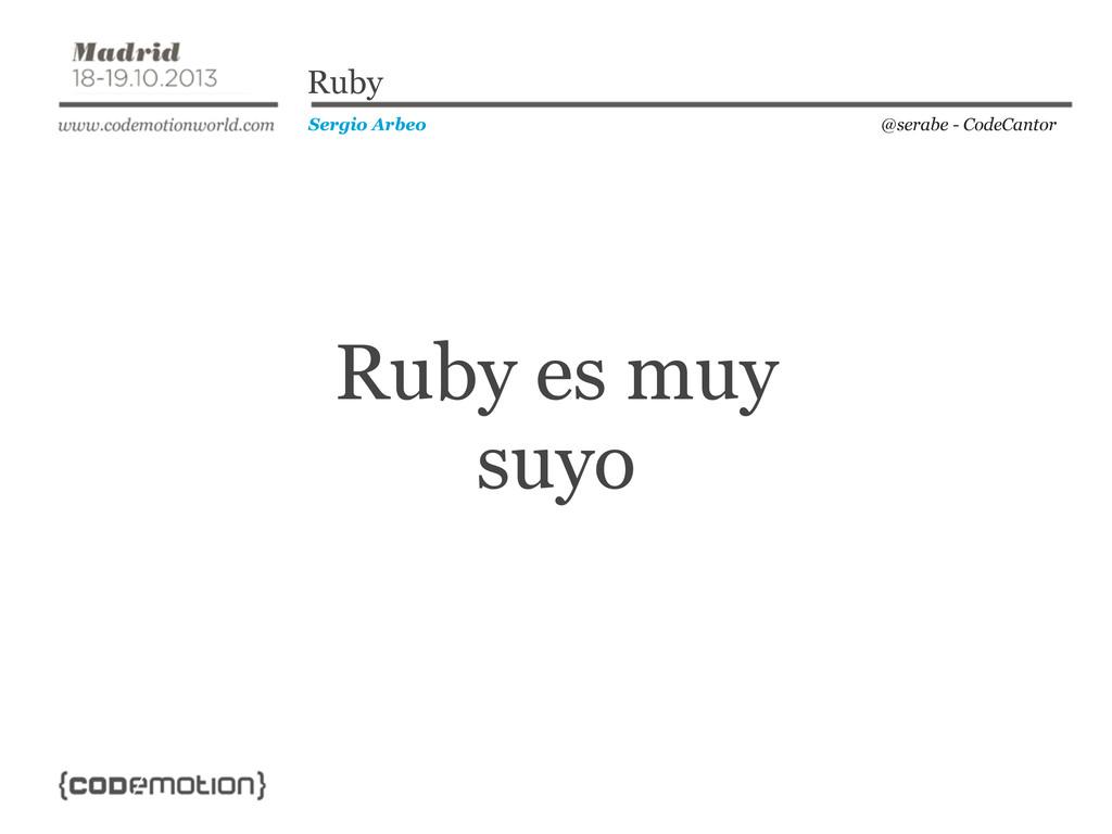 Ruby es muy suyo @serabe - CodeCantor Sergio Ar...