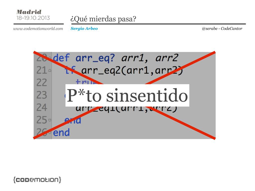 @serabe - CodeCantor Sergio Arbeo ¿Qué mierdas ...