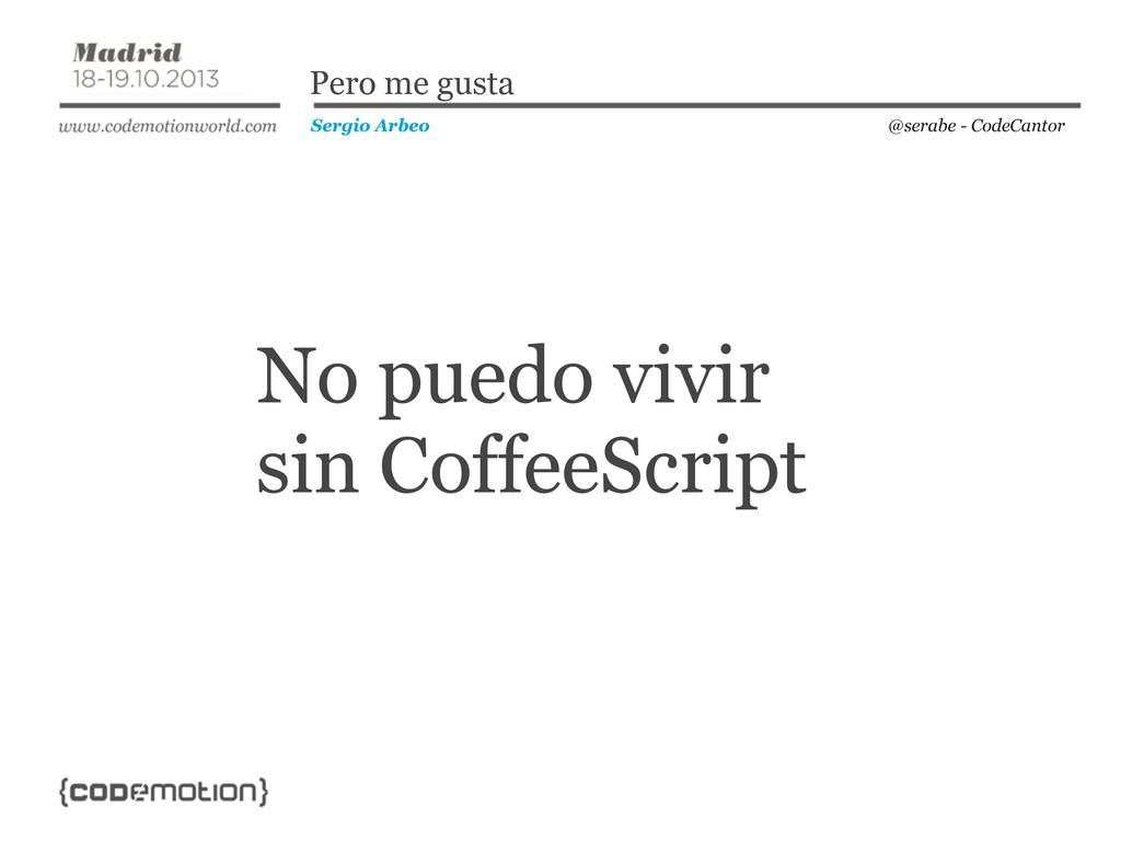 @serabe - CodeCantor Sergio Arbeo Pero me gusta...