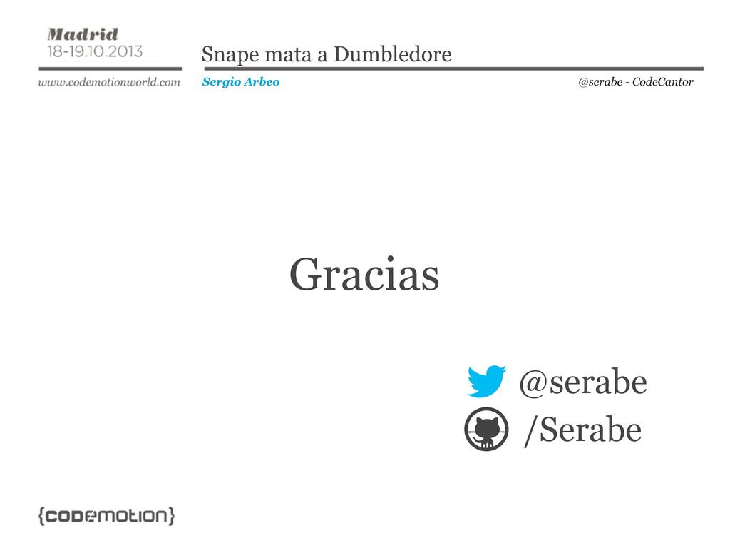 Gracias @serabe - CodeCantor Sergio Arbeo Snape...