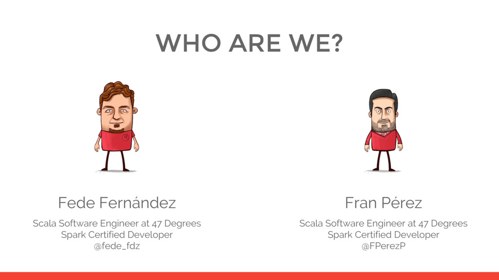 WHO ARE WE? Fede Fernández Scala Software Engin...